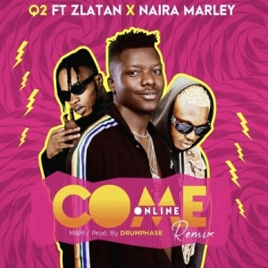 Q2 - Come Online (Remix) Ft. Zlatan, Naira Marley
